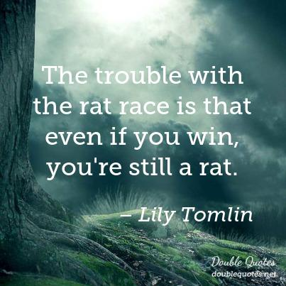 Rat Race quote by Lily Tomlin